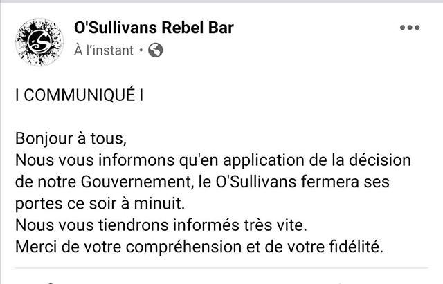 I COMMUNIQUÉ I  Bonjour à tous, Nous vous informons qu'en application de la décision de notre Gouvernement, le O'Sullivans fermera ses portes ce soir à minuit. Nous vous tiendrons informés très vite. Merci de votre compréhension et de votre fidélité.